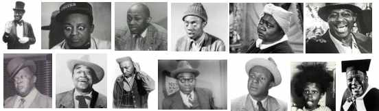 Bert Williams, Mantan Moreland, Stepin Fetchit, Willie Best, Nick Lightnin Stewart, Hattie McDaniel, Dusty Fletcher, Spencer Williams, Tim Moore, Johnny Lee, Billie Buckwheat Thomas, Dewey Pigmeat Markham